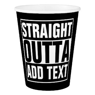 STRAIGHT OUTTA - add your text here/create own Paper Cup