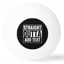 STRAIGHT OUTTA - add your text here/create own Ping Pong Ball