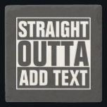 """STRAIGHT OUTTA - add your text here/create own Stone Coaster<br><div class=""""desc"""">STRAIGHT OUTTA - add your text here/create own</div>"""