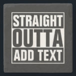 "STRAIGHT OUTTA - add your text here/create own Stone Coaster<br><div class=""desc"">STRAIGHT OUTTA - add your text here/create own</div>"