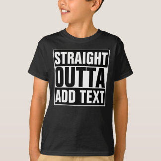 STRAIGHT OUTTA - add your text here/create own T-Shirt
