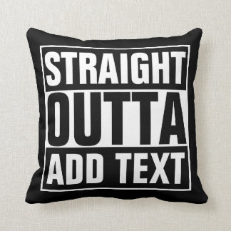 STRAIGHT OUTTA - add your text here/create own Throw Pillow