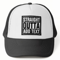 STRAIGHT OUTTA - add your text here/create own Trucker Hat