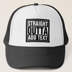a701ab6133101 STRAIGHT OUTTA - add your text here create own Trucker Hat