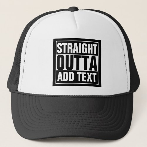STRAIGHT OUTTA _ add your text herecreate own Trucker Hat