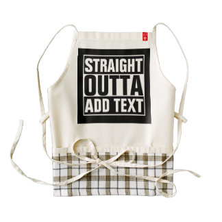 STRAIGHT OUTTA - add your text here/create own Zazzle HEART Apron