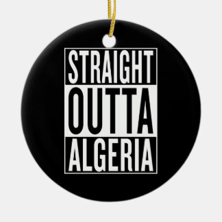 straight outta Algeria Ceramic Ornament