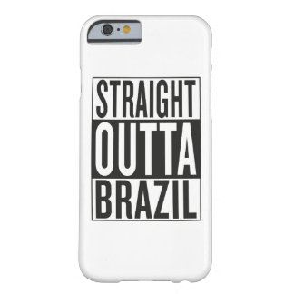 straight outta Brazil Barely There iPhone 6 Case