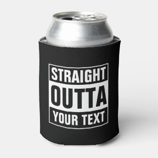 STRAIGHT OUTTA can coolers Design your own Can Cooler