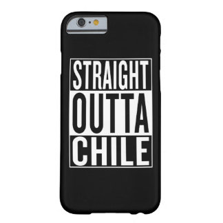 straight outta Chile Barely There iPhone 6 Case