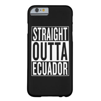 straight outta Ecuador Barely There iPhone 6 Case