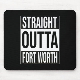 Straight Outta  Fort Worth, #fortworth Mouse Pad