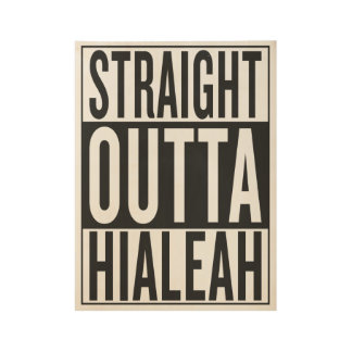 straight outta Hialeah Wood Poster