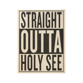 straight outta Holy See Wood Poster