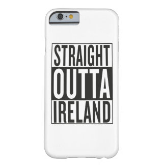 straight outta Ireland Barely There iPhone 6 Case