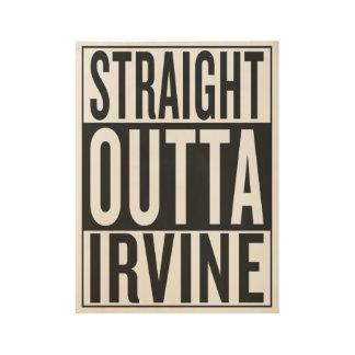 straight outta Irvine Wood Poster
