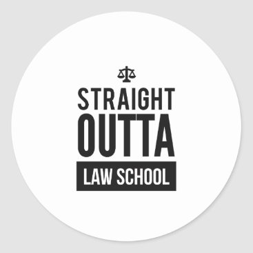 Lawyer Themed Straight Outta Law School Funny T Shirt Classic Round Sticker