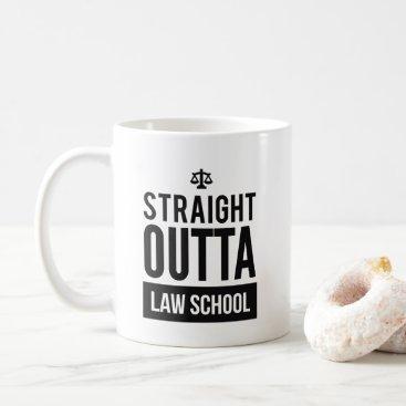 Lawyer Themed Straight Outta Law School Funny T Shirt Coffee Mug