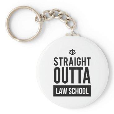Lawyer Themed Straight Outta Law School Funny T Shirt Keychain