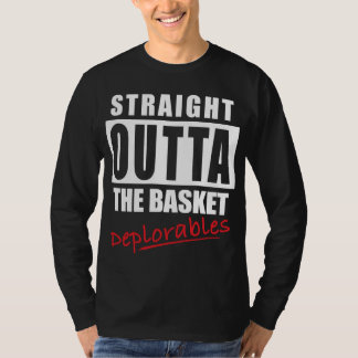 Straight Outta the Basket - Deplorables Shirt