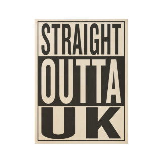 straight outta UK Wood Poster