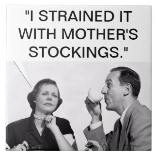STRAINED WITH MOTHER'S STOCKINGS TILE