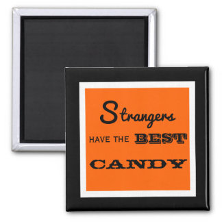 """""""Strangers Have The Best Candy"""" Halloween Magnet"""
