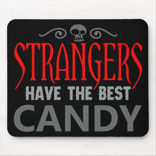 Strangers have the best candy mouse pads