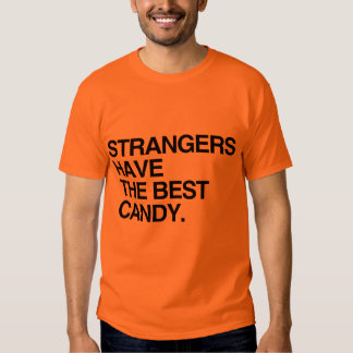 STRANGERS HAVE THE BEST CANDY TEE SHIRT