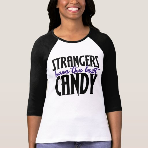 Strangers have the best candy t shirt
