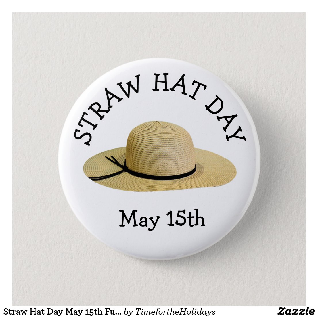 Straw Hat Day May 15th Funny Holiday Button