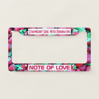 Strawberry Soul With Dominating Note Of Love License Plate Frame