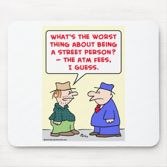 street person atm fees mouse pad