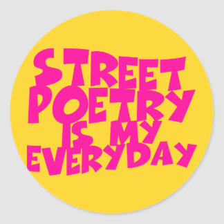 Street Poetry Is My Everyday Round Stickers