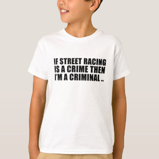Street Racer - Street Illegal Racing T-Shirt
