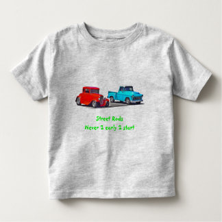 Street Rods never too early Toddler T-shirt