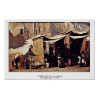 Street Scene In Algiers By Buchser Frank Posters