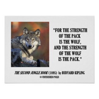 Strength Of The Pack Is The Wolf Kipling Quote Poster