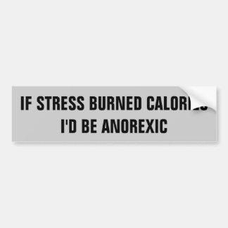 STRESS A CALORIE BURNER? BUMPER STICKER