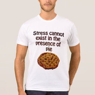 Stress cannot exist in the presence of pie T-Shirt