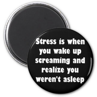 Stress is when you wake up screaming 2 inch round magnet