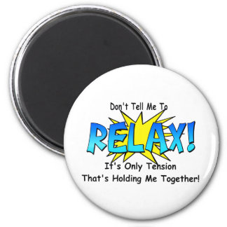 Stress Tension. Don't Tell Me To Relax. 2 Inch Round Magnet