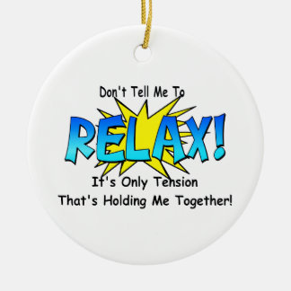 Stress Tension. Don't Tell Me To Relax. Ceramic Ornament