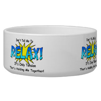 Stress Tension. Don't Tell Me To Relax. Dog Water Bowls