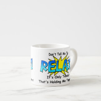 Stress Tension. Don't Tell Me To Relax. Espresso Cup