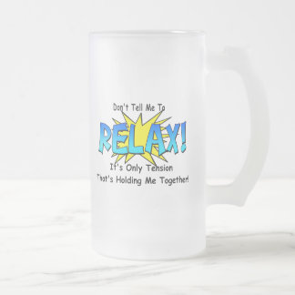 Stress Tension. Don't Tell Me To Relax. Frosted Glass Beer Mug