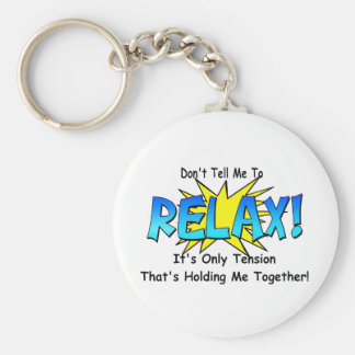 Stress Tension. Don't Tell Me To Relax. Keychain