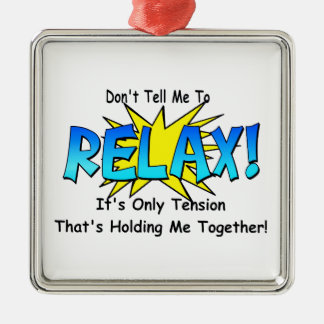 Stress Tension. Don't Tell Me To Relax. Metal Ornament