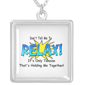 Stress Tension. Don't Tell Me To Relax. Custom Jewelry