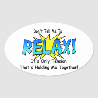 Stress Tension. Don't Tell Me To Relax. Oval Sticker